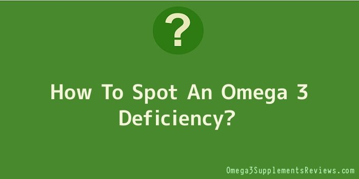 How To Spot An Omega 3 Deficiency
