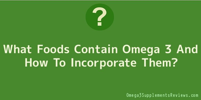 What Foods Contain Omega 3 And How To Incorporate Them