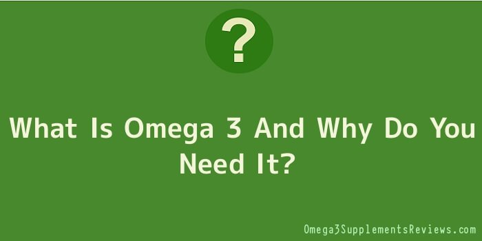 What Is Omega 3 And Why Do You Need It