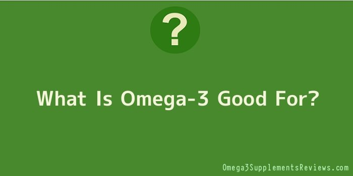 What Is Omega-3 Good For